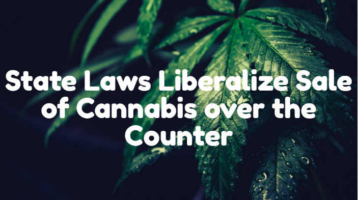 State Laws Liberalize Sale of Cannabis over the Counter