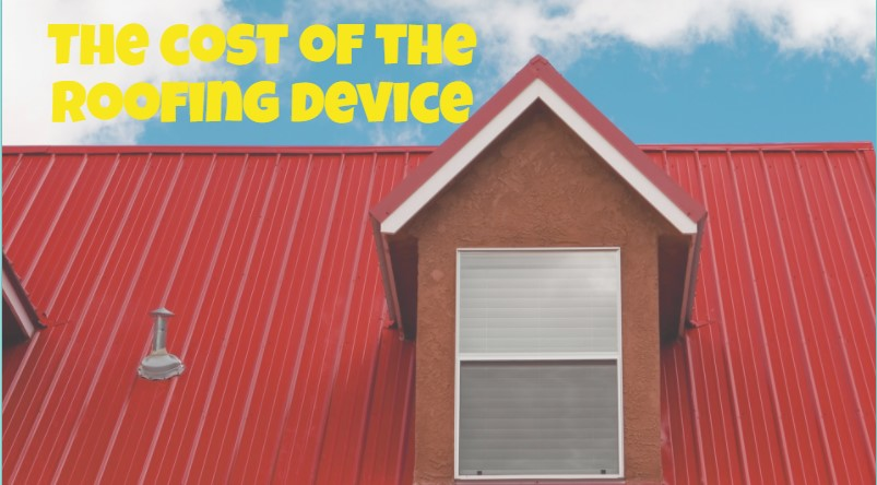 The cost of the roofing device