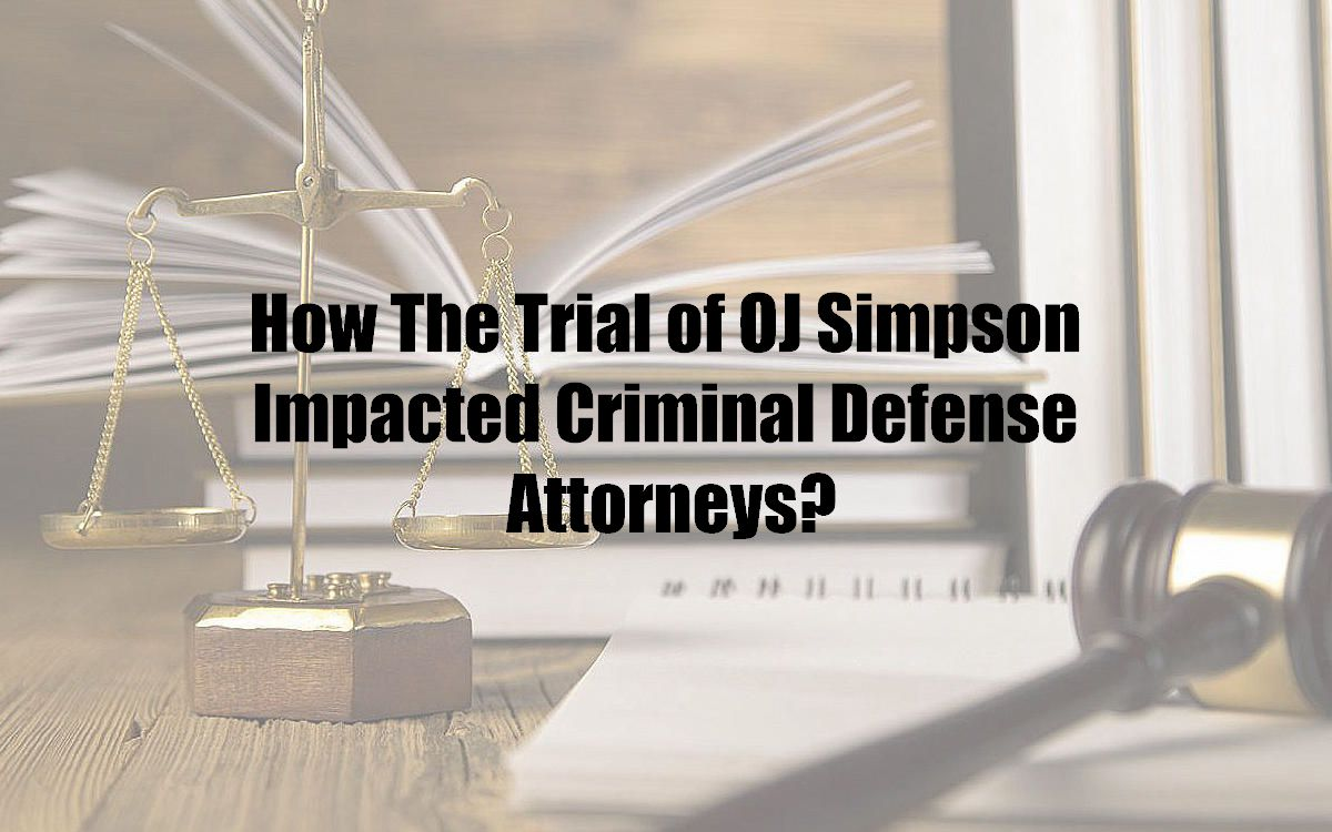 How The Trial of OJ Simpson Impacted Criminal Defense Attorneys?